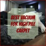Best Vacuum For High Pile Carpet Review