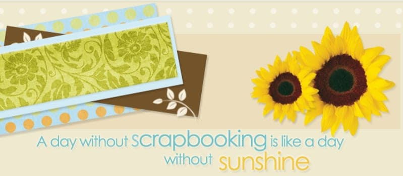 A day without scrapbooking is like a day without sunshine